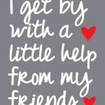 With a Little Help From my Friends….
